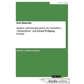 """Analyse und Interpretation des Gedichtes """"Prometheus"""" von Johann Wolfgang Goethe [Kindle-editie]"""