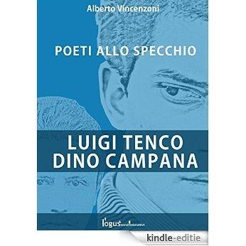 Luigi Tenco - Dino Campana: Poeti allo specchio [Kindle-editie]
