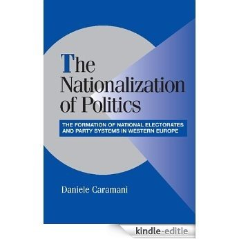 The Nationalization of Politics: The Formation of National Electorates and Party Systems in Western Europe (Cambridge Studies in Comparative Politics) [Kindle-editie]