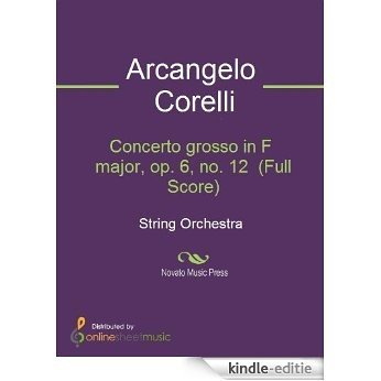 Concerto grosso in F major, op. 6, no. 12  (Full Score) [Kindle-editie]