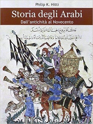 Storia degli Arabi. Dall'antichità al Novecento