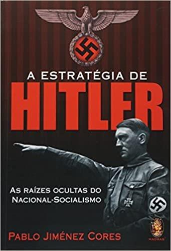 A estratégia de Hitler: As raízes ocultas do nacional-socialismo