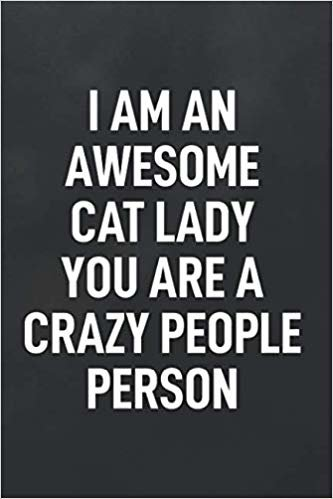 I Am an Awesome Cat Lady You Are a Crazy People Person: Blank Lined Notebook to Write In for Notes, To Do Lists, Notepad, Journal, Cat Lover