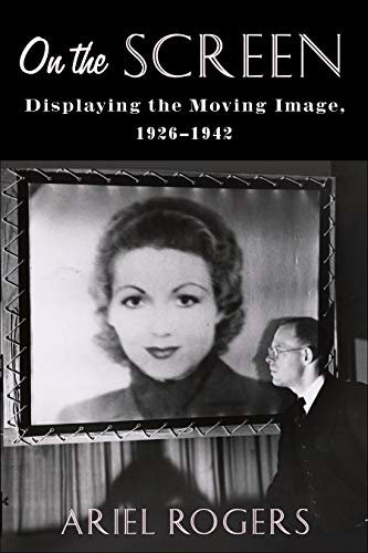 On the Screen: Displaying the Moving Image, 1926–1942 (Film and Culture Series) (English Edition)