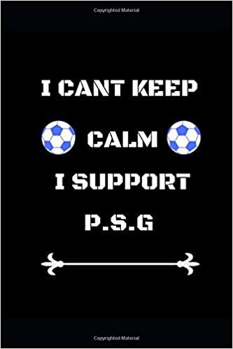 "I Cant Keep Calm I Support P.s.g: Funny Soccer Football  Book Men Boys Women Girls Writing 120 pages Notebook Journal -  Small Lined  (6"" x 9"" )"