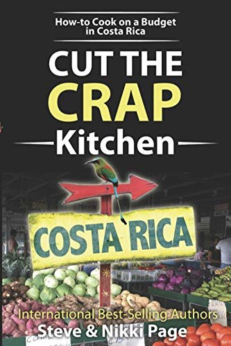 Cut The Crap Costa Rica Kitchen: How-to Cook On A Budget In Costa Rica (English Edition)