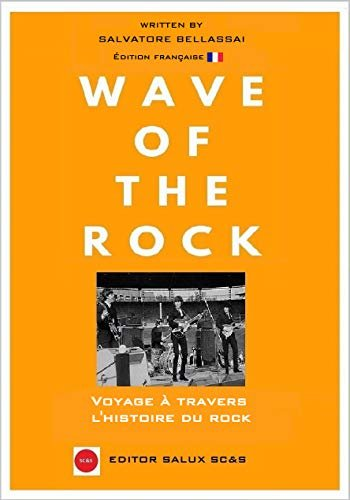 Wave Of The Rock: Voyage à travers l'histoire du Rock (French Edition)