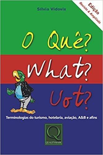 O Quê? What? Uot? Terminologias do Turismo, Hotelaria, Aviação, A&B e Afins