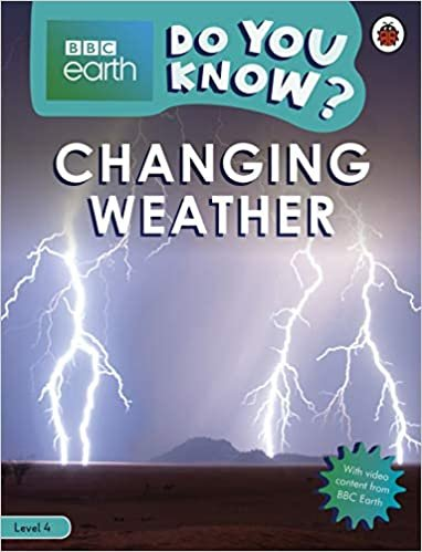 Changing Weather .  Bbc Earth Do You Know..?   - Número 4 (BBC Earth Reader Level 4)
