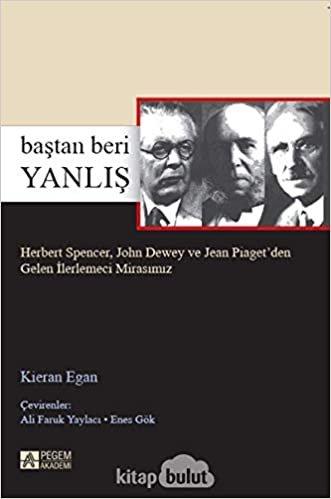 Baştan Beri Yanlış: Herbert Spencer, John Dewey ve Jean Piaget'den Gelen İlerlemeci Mirasımız