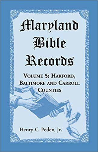 Maryland Bible Records, Volume 5: Harford, Baltimore and Carroll Counties