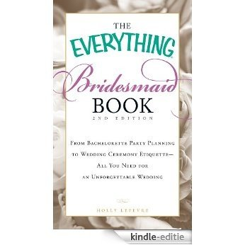The Everything Bridesmaid Book: From bachelorette party planning to wedding ceremony etiquette - all you need for an unforgettable wedding (Everything®) [Kindle-editie]