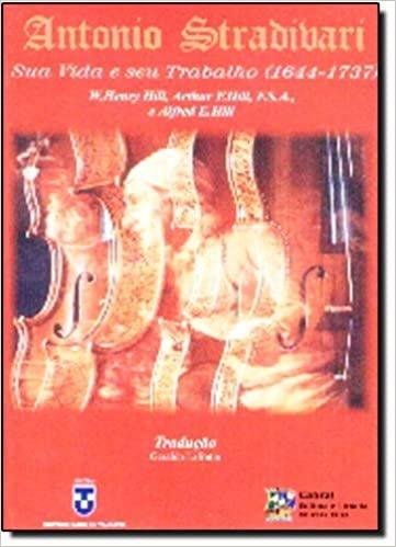 Antônio Stradivari. Sua Vida e Seu Trabalho. 1644-1737