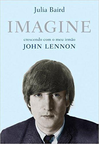 Imagine. Crescendo com o Meu Irmão John Lennon