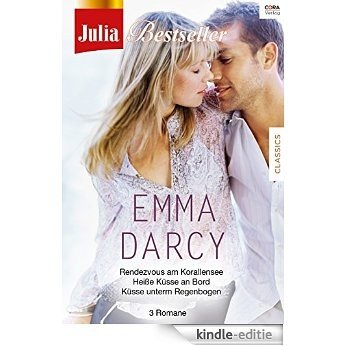 Julia Bestseller - Emma Darcy 3: Rendezvous am Korallensee / Heisse Küsse an Bord / Küsse unterm Regenbogen [Kindle-editie]