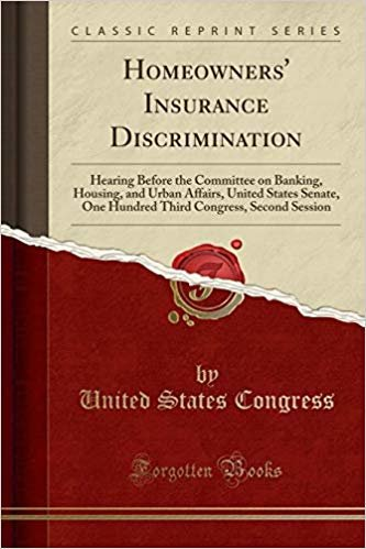 Homeowners' Insurance Discrimination: Hearing Before the Committee on Banking, Housing, and Urban Affairs, United States Senate, One Hundred Third Congress, Second Session (Classic Reprint)