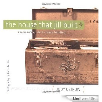 The House That Jill Built: A Woman's Guide to Home Building [Kindle-editie]