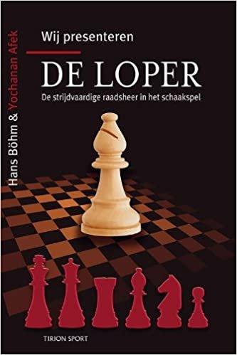 Wij presenteren... de loper: de strijdvaardige raadsheer in het schaakspel (Tirion sport)