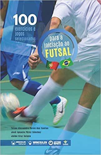 100 exercícios e jogos selecionados para a iniciação ao futsal