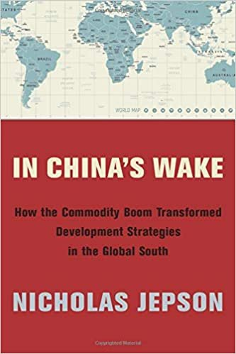 In China's Wake: How the Commodity Boom Transformed Development Strategies in the Global South