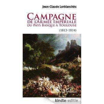Campagne de l'armée impériale du Pays Basque à Toulouse (1813-1814) [Kindle-editie]