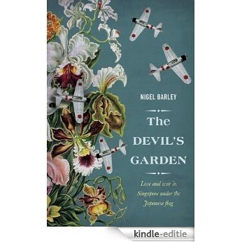 The Devil's Garden: Love and War in Singapore under the Japanese flag [Kindle-editie]