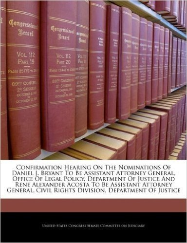 Confirmation Hearing on the Nominations of Daniel J. Bryant to Be Assistant Attorney General, Office of Legal Policy, Department of Justice and Rene ... Civil Rights Division, Department of Justice