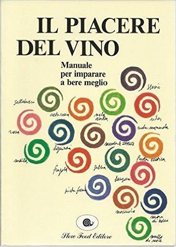 Il piacere del vino. Manuale per imparare a bere meglio