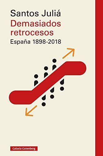 Demasiados retrocesos. España 1898-2018 (Rústica Ensayo)