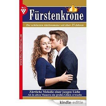 Fürstenkrone 3 - Adelsroman: Zärtliche Melodie einer jungen Liebe (German Edition) [Kindle-editie]