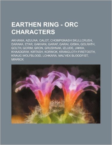 Earthen Ring - Orc Characters: Akhania, Azuuna, Calot, Chompgnash Skullcrush, Daraka, Etar, Gakhan, Garaf, Garai, Giska, Golrath, Golth, Gorim, Gron,