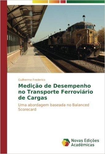 Medicao de Desempenho No Transporte Ferroviario de Cargas