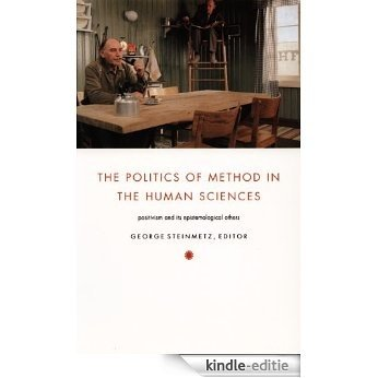 The Politics of Method in the Human Sciences: Positivism and Its Epistemological Others (Politics, History, and Culture) [Kindle-editie]