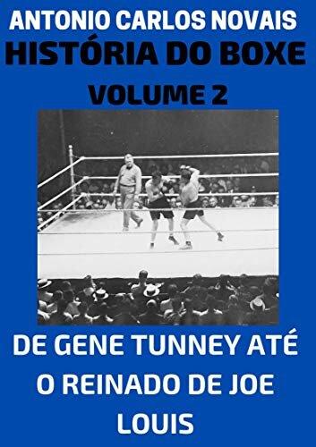HISTÓRIA DO BOXE VOLUME 2: DE GENE TUNNEY ATÉ O REINADO DE JOE LOUIS