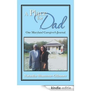 A Place for Dad: One Maryland Caregiver's Journal (English Edition) [Kindle-editie]
