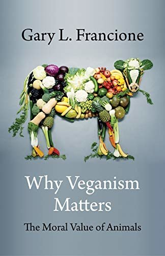 Why Veganism Matters: The Moral Value of Animals (Critical Perspectives on Animals: Theory, Culture, Science, and Law) (English Edition)