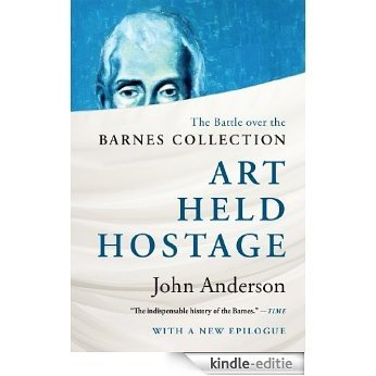 Art Held Hostage: The Battle over the Barnes Collection [Kindle-editie]