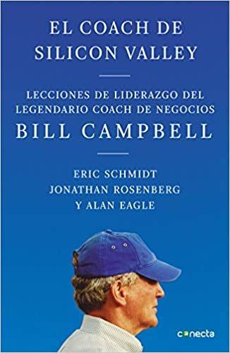 El coach de Silicon Valley: Lecciones de liderazgo del legendario coach de negocios (Conecta)