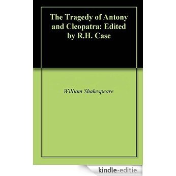 The Tragedy of Antony and Cleopatra: Edited by R.H. Case (English Edition) [Kindle-editie]