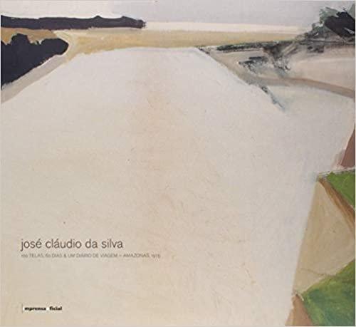 José Cláudio da Silva: 100 Telas, 60 Dias e um Diário de Viagem: Amazonas, 1975