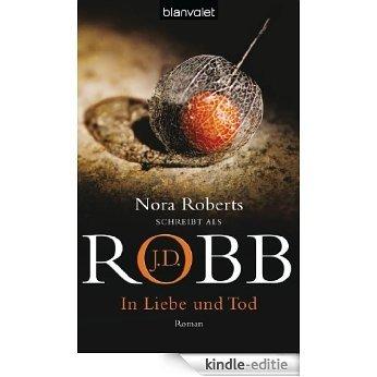 In Liebe und Tod: Roman (Reihenfolge der Eve Dallas-Krimis) [Kindle-editie]