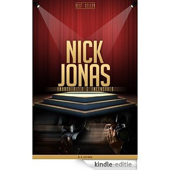 Nick Jonas Unauthorized & Uncensored (All Ages Deluxe Edition with Videos) (English Edition) [Kindle-editie]