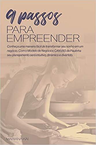 9 Passos Para Empreender: Imagine aprender os passos do Modelo de Negócios CANVAS com uma boulanger super criativa!