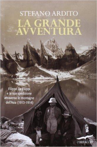La grande avventura. Filippo De Filippi e la sua spedizione attraverso le montagne dell'Asia (1913-1914) (Exploits) di Ardito, Stefano (2013) Tapa dura