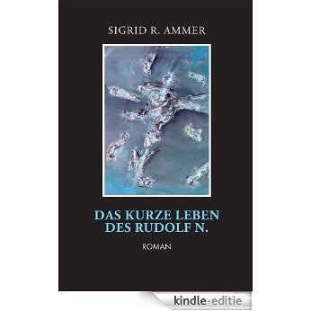 Das kurze Leben des Rudolf N (German Edition) [Kindle-editie]