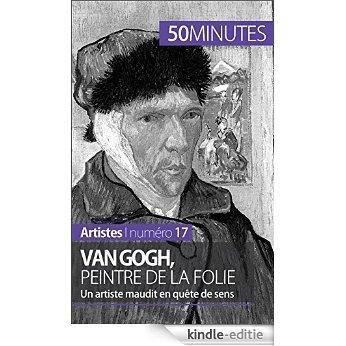 Van Gogh, peintre de la folie: Un artiste maudit en quête de sens (Artistes t. 17) (French Edition) [Kindle-editie]