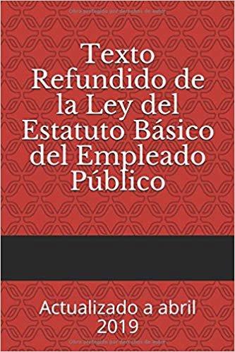 Texto Refundido de la Ley del Estatuto Básico del Empleado Público: Actualizado a abril 2019 (Códigos Básicos)
