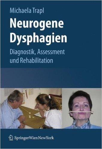 Neurogene Dysphagien: Diagnostik, Assessment und Rehabilitation