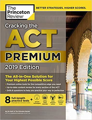 Cracking the ACT Premium Edition with 8 Practice Tests, 2019: 8 Practice Tests + Content Review + Strategies (College Test Prep)