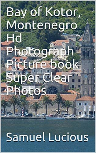 Bay of Kotor, Montenegro Hd Photograph Picture book Super Clear Photos (English Edition)